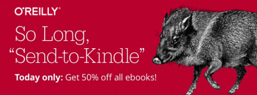 "O'Reilly to Drop ""Send to Kindle"" Feature Tomorrow, Memorializes the Loss with a 50% Sale Amazon eBookstore"