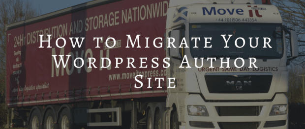 How to Save Yourself From Headaches While Migrating Your Wordpress Author Site to a New Hosting Company Self-Pub Web Publishing
